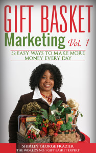 Gift Basket Marketing, Vol. 1, by Shirley George Frazier. All rights reserved.